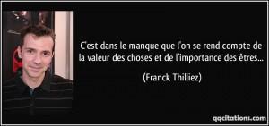 quote-c-est-dans-le-manque-que-l-on-se-rend-compte-de-la-valeur-des-choses-et-de-l-importance-des-franck-thilliez-114891