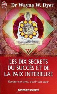 Wayne Dyer - Les dix secrets du succès et de la paix intérieure