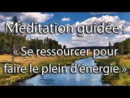 Méditation guidée - Se ressourcer pour faire le plein d'énergie