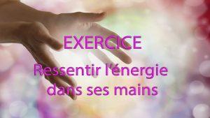 [EXERCICE] Ressentir Lénergie dans Ses Mains